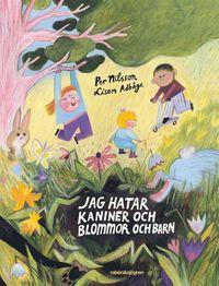 bokomslag Jag hatar kaniner och blommor och barn