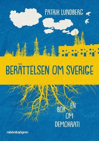 bokomslag Berättelsen om Sverige : en bok om demokrati
