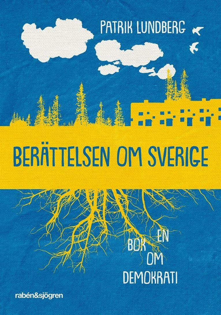 Berättelsen om Sverige : texter om vår demokrati 1