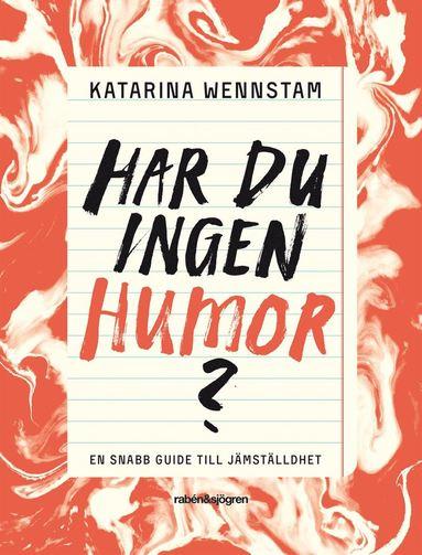 bokomslag Har du ingen humor? : en snabbguide till jämställdhet