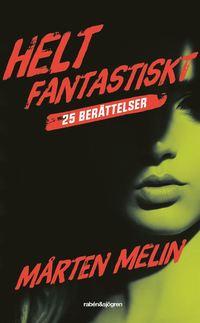 bokomslag Helt fantastiskt : 25 berättelser