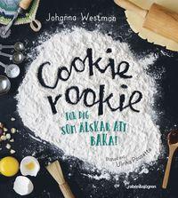 bokomslag Cookie rookie : För dig som älskar att baka