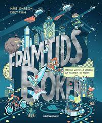 bokomslag Framtidsboken : robotar, virtuella världar och insekter till middag