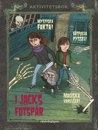 bokomslag I Jacks fotspår : Mystiska fakta, gåtfulla pyssel och magiska varelser!