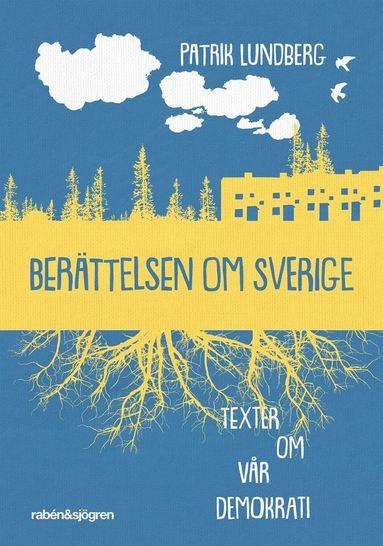 bokomslag Berättelsen om Sverige : texter om vår demokrati