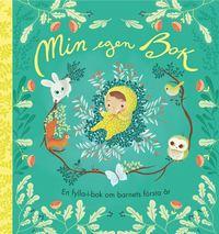 bokomslag Min egen bok : En fylla-i-bok om barnets första år