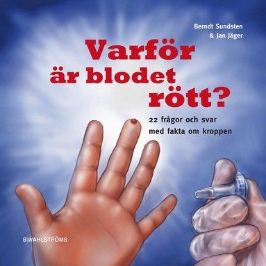 bokomslag Varför är blodet rött? : 22 frågor och svar med fakta om kroppen