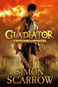bokomslag Gladiator. Kampen för frihet