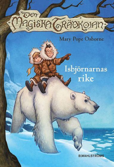 bokomslag Den magiska trädkojan. 12 Isbjörnarnas rike