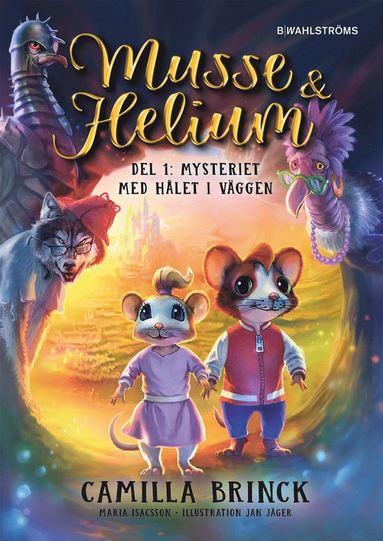 bokomslag Musse & Helium. Mysteriet med hålet i väggen