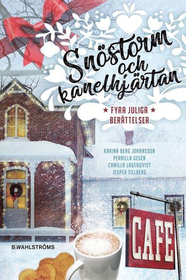 bokomslag Snöstorm och kanelhjärtan : Fyra juliga berättelser
