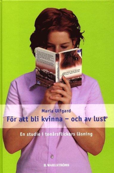 bokomslag För att bli kvinna - och av lust. En studie i tonårsflickors läsning