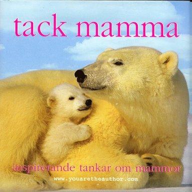 bokomslag Tack mamma : inspirerande tankar om mammor