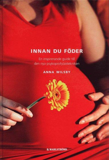 bokomslag Innan du föder : en inspirerande guide till den nya psykoprofylaxtekniken