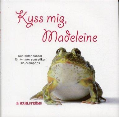 bokomslag Kyss mig, Madeleine : kontaktannonser för kvinnor som söker sin drömprins