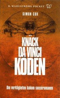 bokomslag Knäck Da Vinci-koden : om verkligheten bakom succéromanen
