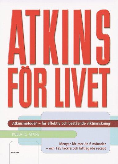 bokomslag Atkins för livet : den kompletta kontrollerade kolhydratmetoden för bestående viktminskning och god hälsa : menyer för 6 månader - 125 recept