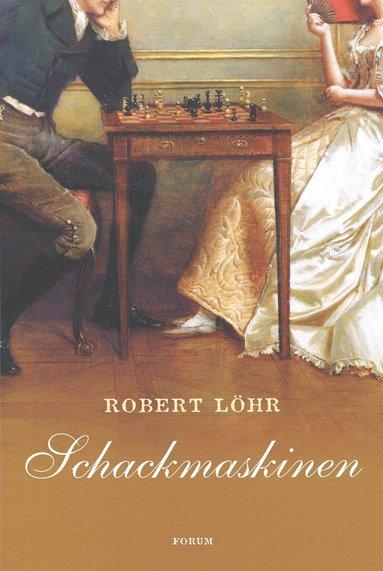bokomslag Schackmaskinen : den var 1700-talets mest lysande uppfinning men den dolde en hemlighet