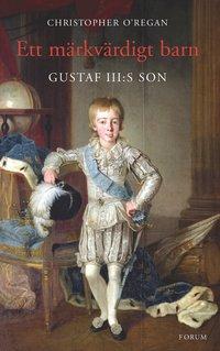 bokomslag Ett märkvärdigt barn : Gustaf III:s son