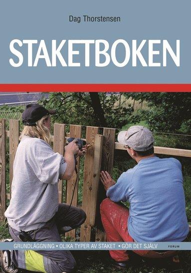 bokomslag Staketboken - Grundläggning - Olika typer av staket - Gör