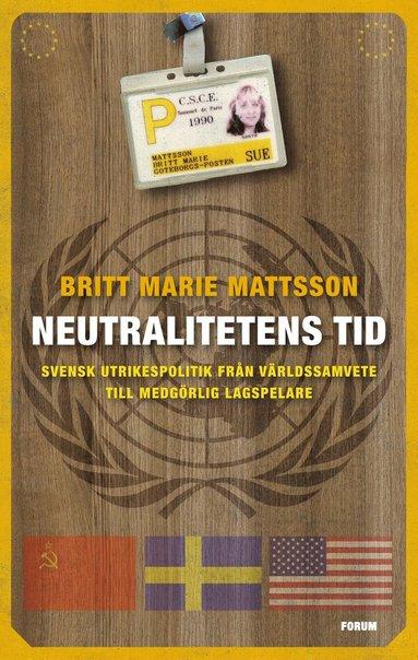 bokomslag Neutralitetens tid : svensk utrikespolitik från världssamvete till medgörlig lagspelare
