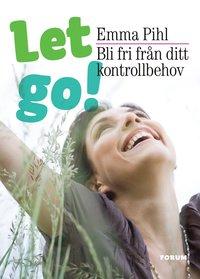 bokomslag Let go! : bli fri från ditt kontrollbehov