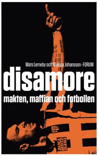 bokomslag Disamore : makten, maffian och fotbollen