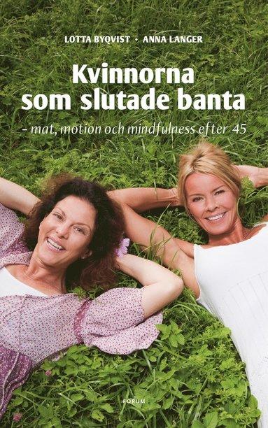 bokomslag Kvinnorna som slutade banta : mat, motion, mindfulness efter 45