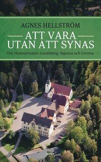 bokomslag Att vara utan att synas : om riksinternaten Lundsberg, Sigtuna och Grenna