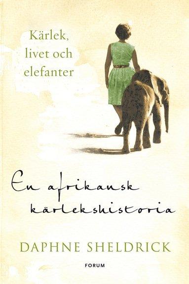 bokomslag En afrikansk kärlekshistoria : kärlek, livet och elefanter