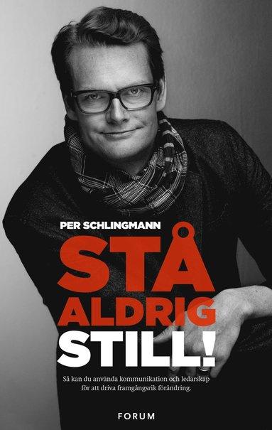 bokomslag Stå aldrig still! : så kan du använda kommunikation och ledarskap för att driva framgångsrik förändring