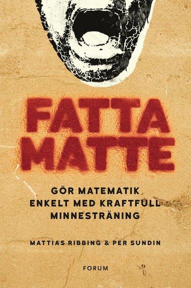 bokomslag Fatta matte : gör matematik enkelt med kraftfull minnesträning