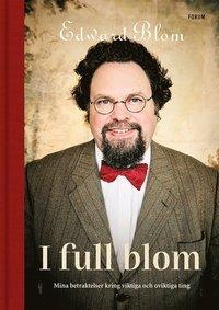 bokomslag I full blom : mina betraktelser kring viktiga och oviktiga ting