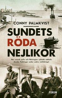 bokomslag Sundets röda nejlikor : hur svensk polis och Helsingörs syklubb räddade danska flyktingar under andra världskriget