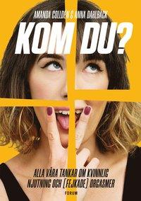 bokomslag Kom du? : alla våra tankar om kvinnlig njutning och (fejkade) orgasmer