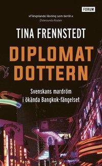bokomslag Diplomatdottern : svenskans mardröm i ökända Bangkok-fängelset