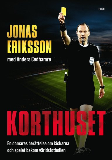 bokomslag Korthuset : En domares berättelse om kickarna och spelet bakom världsfotbollen