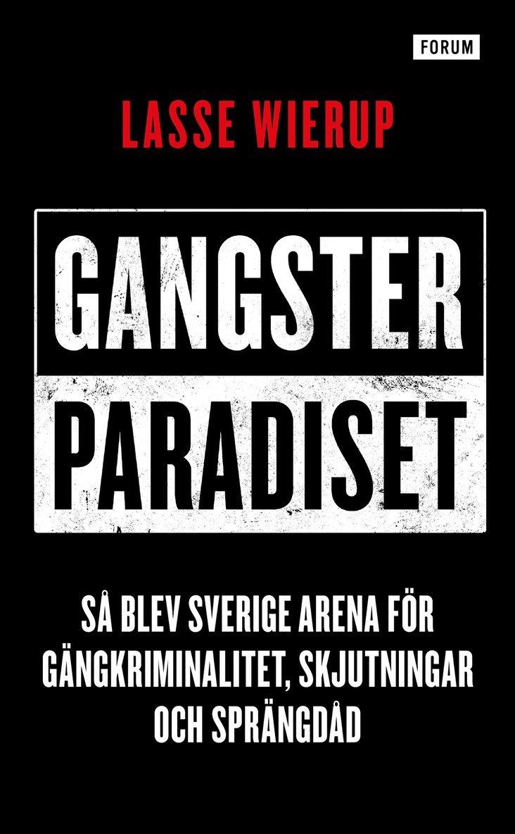 Gangsterparadiset : så blev Sverige arena för gängkriminalitet, skjutningar och sprängdåd 1