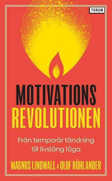 bokomslag Motivationsrevolutionen : från temporär tändning till livslång låga