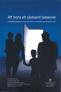 bokomslag Att bryta ett våldsamt beteende. SOU 2018:37 Återfallsförebyggande insatser för män som utsätter närstående för våld : Betänkande från Utredningen om återfallsförebyggande insatser för män som utsätte