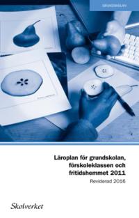 bokomslag Läroplan för grundskolan, förskoleklassen och fritidshemmet 2011. Reviderad 2016