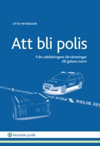 bokomslag Att bli polis : Från utbildningens förväntningar till gatans norm
