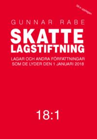 bokomslag Skattelagstiftning 18:1 : lagar och andra författningar som de lyder 1 januari 2018