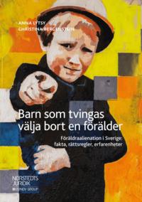 bokomslag Barn som tvingas välja bort en förälder : föräldraalienation i Sverige: fakta, rättsregler, erfarenheter