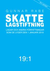 bokomslag Skattelagstiftning 19:1 : lagar och andra författningar som de lyder 1 januari 2019