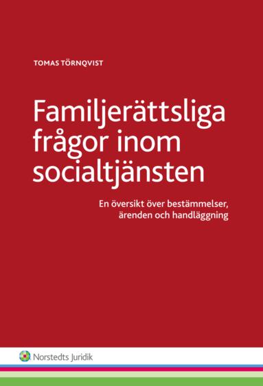 bokomslag Familjerättsliga frågor inom socialtjänsten  : en översikt över bestämmelser, ärenden och handläggning