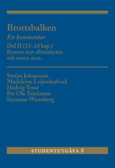 bokomslag Brottsbalken : en kommentar. Del 2, (13-24 kap.) - brotten mot allmänheten och staten m.m.