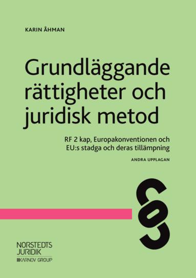 bokomslag Grundläggande rättigheter och juridisk metod : RF 2 kap, Europakonventionen och EU:s stadga och deras tillämpning