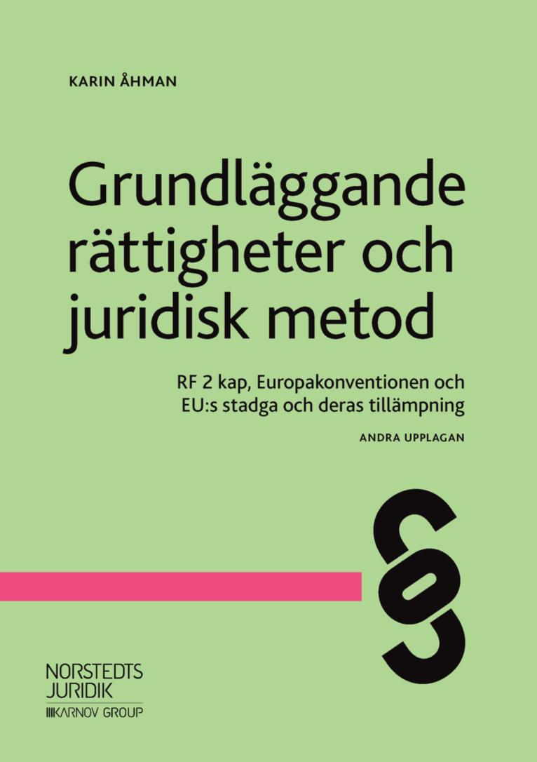 Grundläggande rättigheter och juridisk metod : RF 2 kap, Europakonventionen och EU:s stadga och deras tillämpning 1