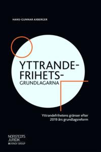 bokomslag Yttrandefrihetsgrundlagarna : yttrandefrihetens gränser efter 2019 års grundlagsreform